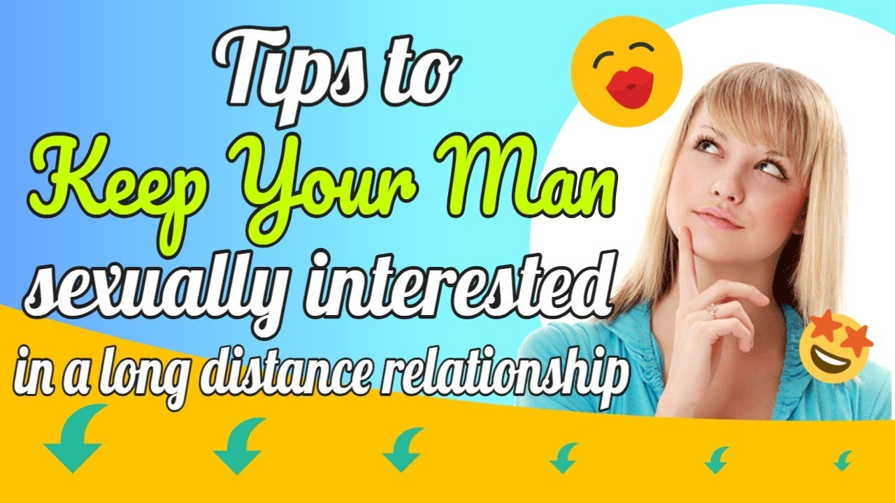 how to keep your man sexually interested in a long distance relationship -  10 ways to seduce a man
