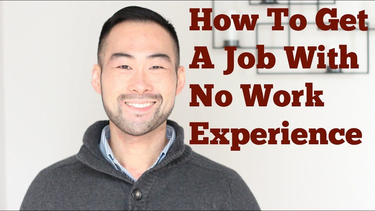 how to get a job no work experience how to get a job no work experience