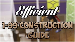 EFFICIENT 1-99 Construction Guide | Oldschool Runescape