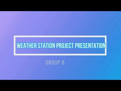WEATHER STATION PROJECT PRESENTATION GROUP 6