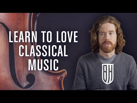 How to Learn to Love Classical Music