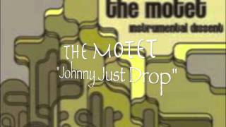 The Motet - Johnny Just Drop