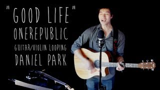 Good Life - OneRepublic (guitar/violin looping cover by daniel park)