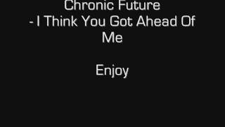 Chronic Future - I Think You Got Ahead Of Me