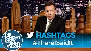 Hashtags: #ThereISaidIt