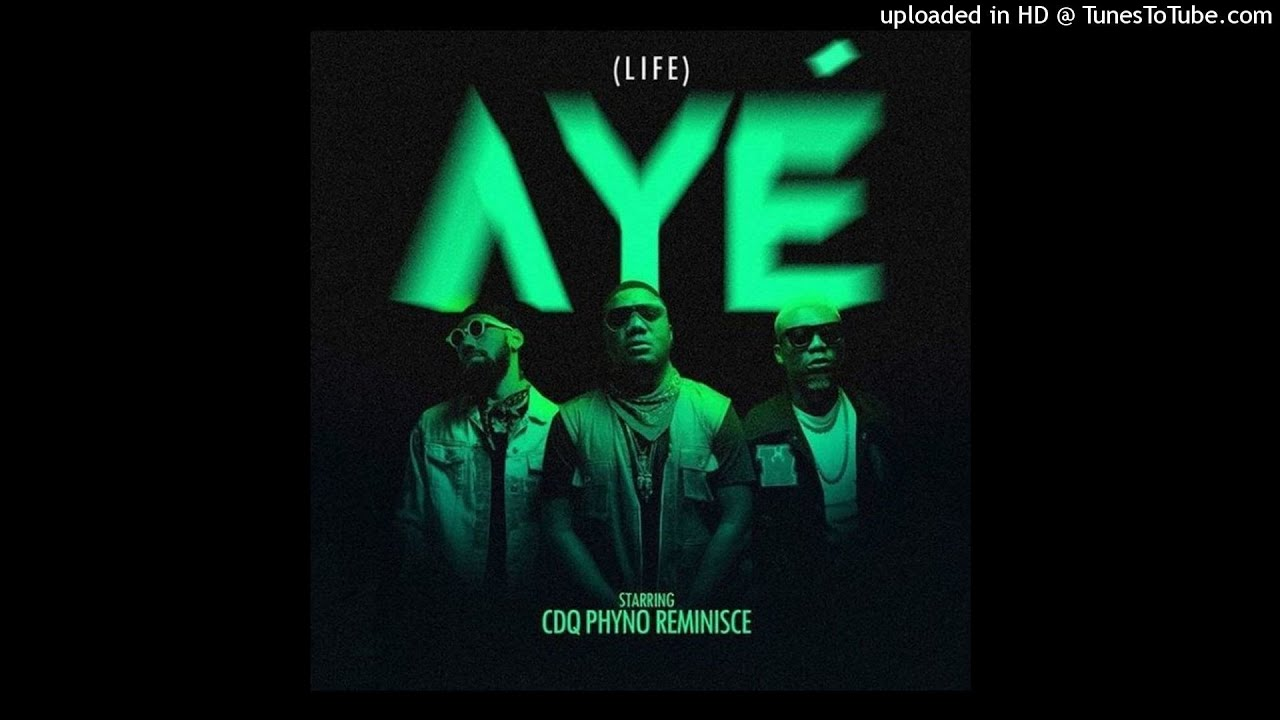 Download CDQ Ft Phyno & Reminisce - Aye (Hot Banger)
