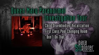 Haunted Queen Mary Ship Child EVP: First Class Pool Changing Room -