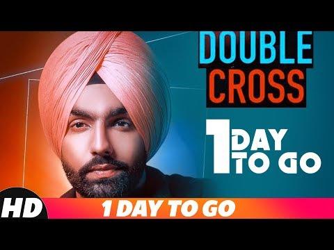 1 Day To Go | Double Cross | Ammy Virk | Happy Raikoti | Releasing On 15 Nov 2018