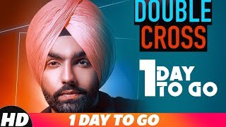 1 Day To Go | Double Cross | Ammy Virk | Happy Raikoti | Releasing On 15 Nov 201