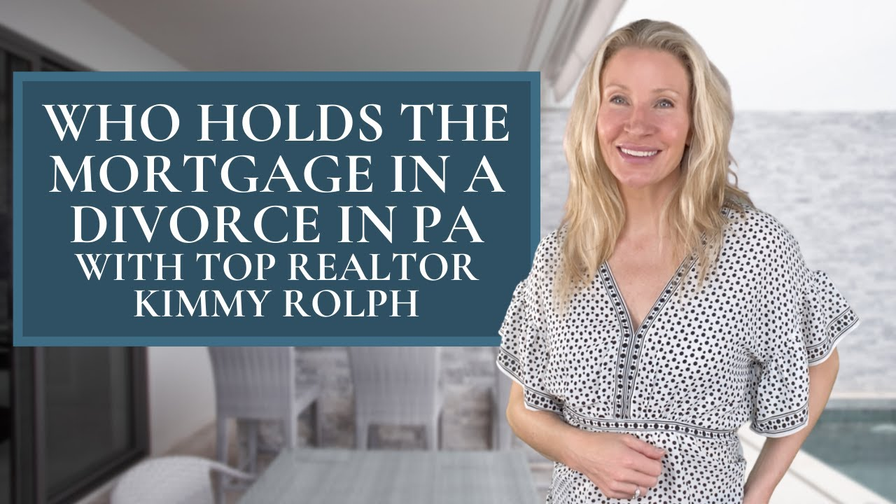 What happens to the mortgage in a PA Divorce with Kimmy Rolph Real Estate