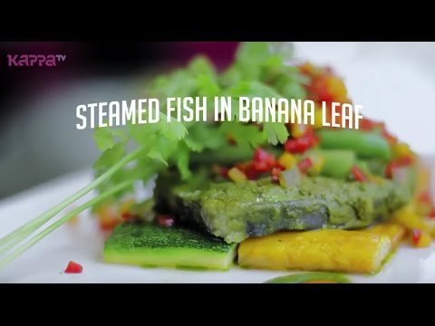 Steamed Fish In Banana Leaf - Creative Chef - Kappa TV