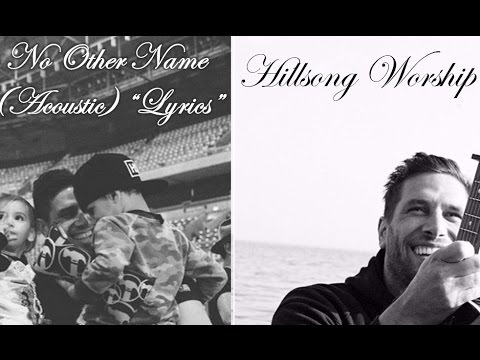 """No Other Name """"Acoustic"""" [Lyric] - Hillsong Worship"""
