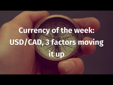 Currency of the week: USD/CAD, 3 factors moving it up