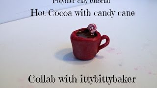 Hot Cocoa W/ Candy Cane ~ Polymer Clay Tutorial Collab W/ Ittybittybaker
