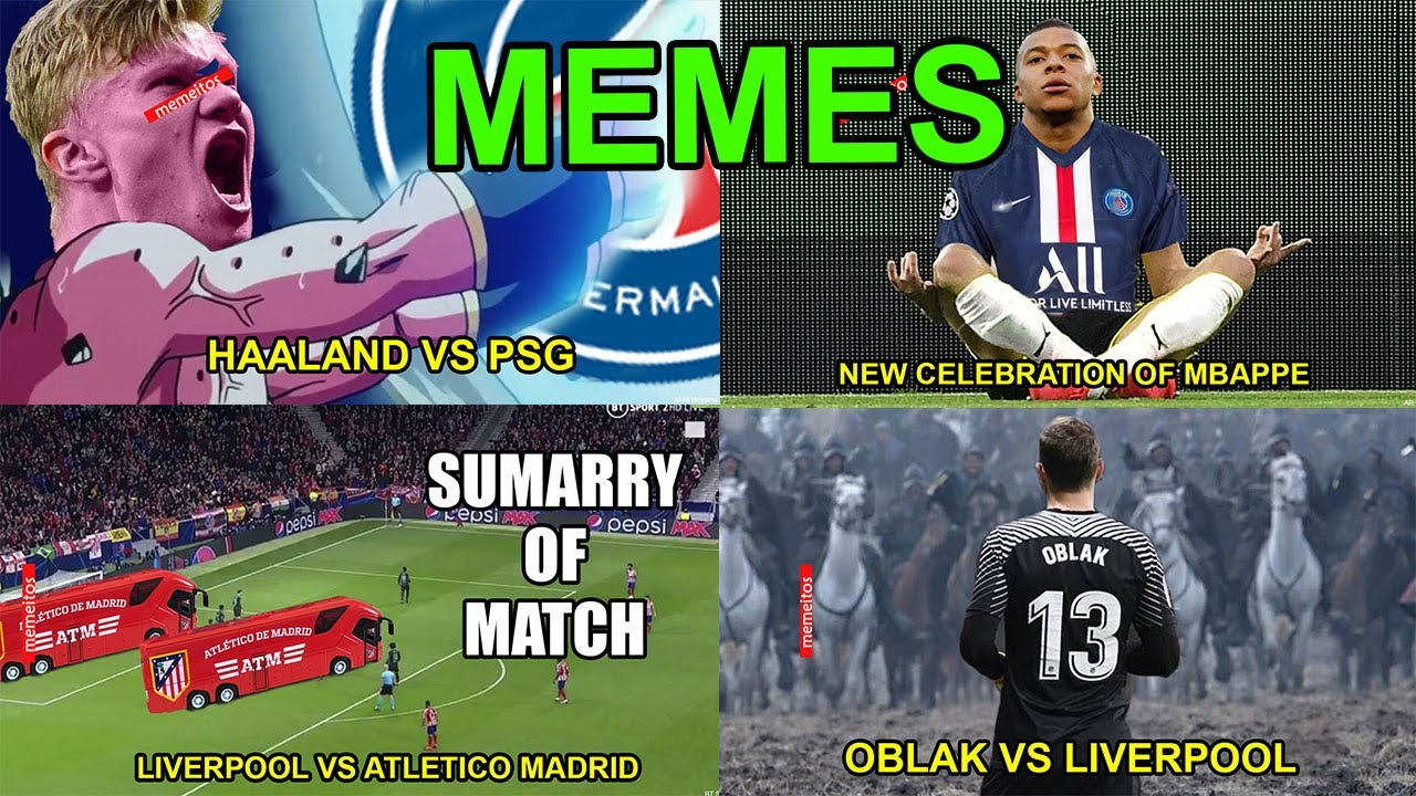 Memes Liverpool Vs Atletico Madrid Psg Vs Borussia Dortmund Youtube