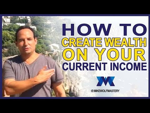 How To Create Wealth On Your Current Income - The Best Wealth-Building Insight