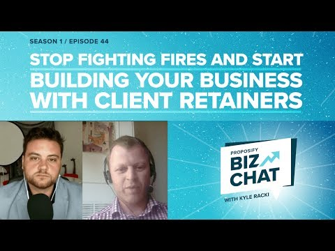Stop Fighting Fires and Start Building Your Business With Client Retainers - Proposify Biz Chat