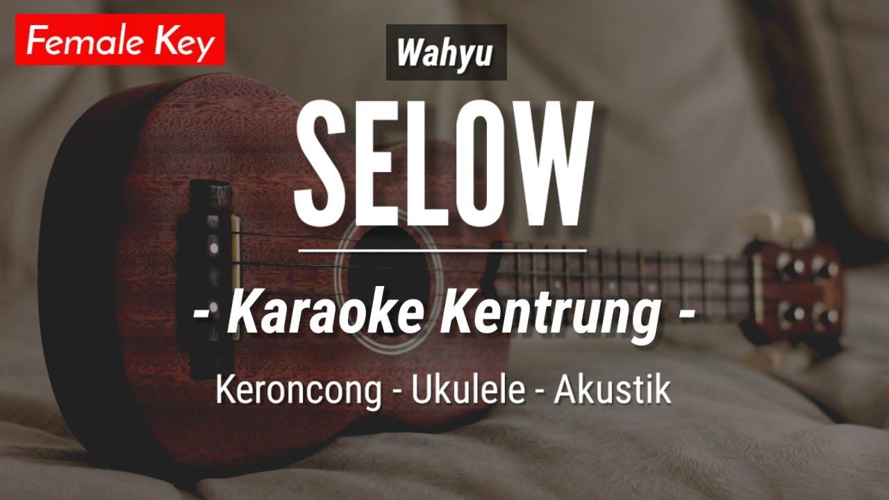 Download Selow (KARAOKE KENTRUNG) - Wahyu (Keroncong | Koplo Akustik | Ukulele)