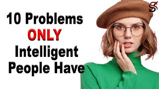 10 Problems Only Intelligent People Have