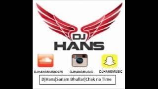 DjHans | Sanam Bhullar | Chak Na Tu Time | Remix 2016