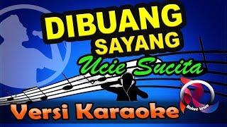 DIBUANG SAYANG - UCIE SUCITA (Karaoke Tanpa Vocal)
