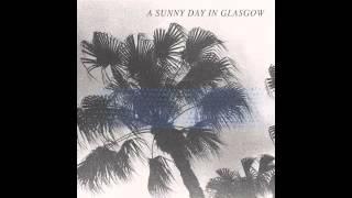 A Sunny Day In Glasgow - Never Nothing (It