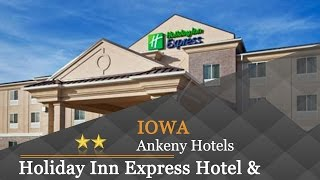 Holiday inn express hotel & suites ankeny - des moines hotels, iowa