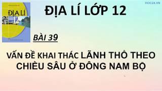 Địa lí 12 - Bài 39: Vấn đề khai thác lãnh thổ theo chiều sâu ở Đông Nam Bộ