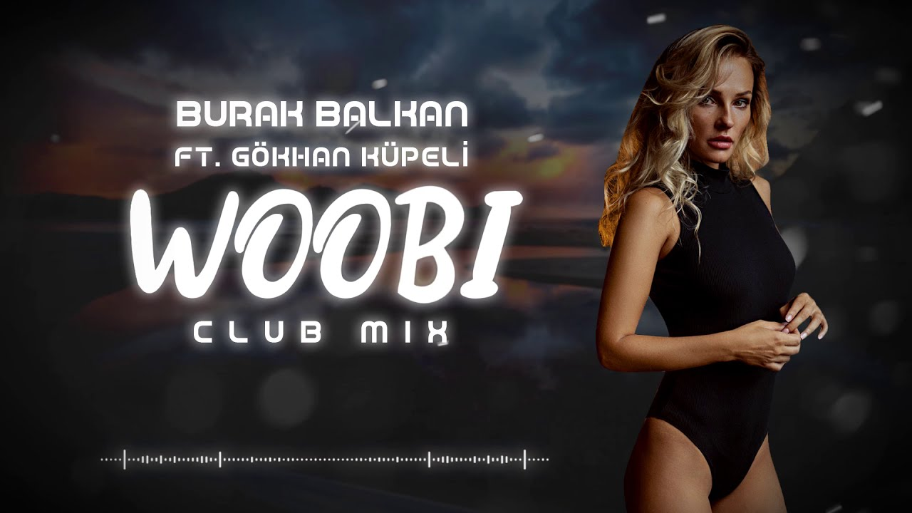 Burak Balkan ft. Gökhan Küpeli - Woobi ( Club Mix ) 2019