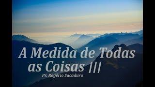 IGREJA UNIDADE DE CRISTO / A Medida de Todas as Coisas III - Pr. Rogério Sacadura
