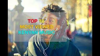TOP 10 MOST VIEWED KENYAN SONGS, 2018!!