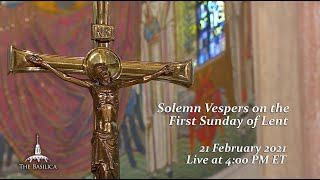 Solemn Vespers on the First Sunday of Lent – February 21, 2021