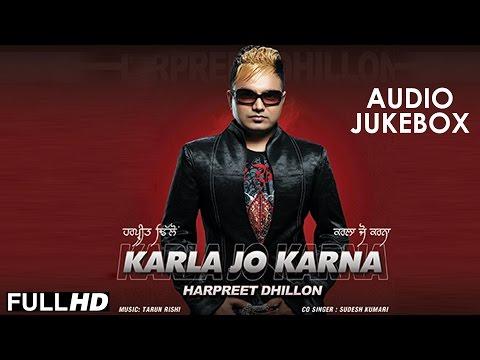 New Punjabi Songs 2015 | KARLA JO KARNA | HARPREET DHILLON & SUDESH KUMARI | Full HD Audio Jukebox