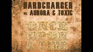 Hardcharger vs. Aurora & Toxic - Once Upon A Time (Emanuele Braveri Remix) (Preview)