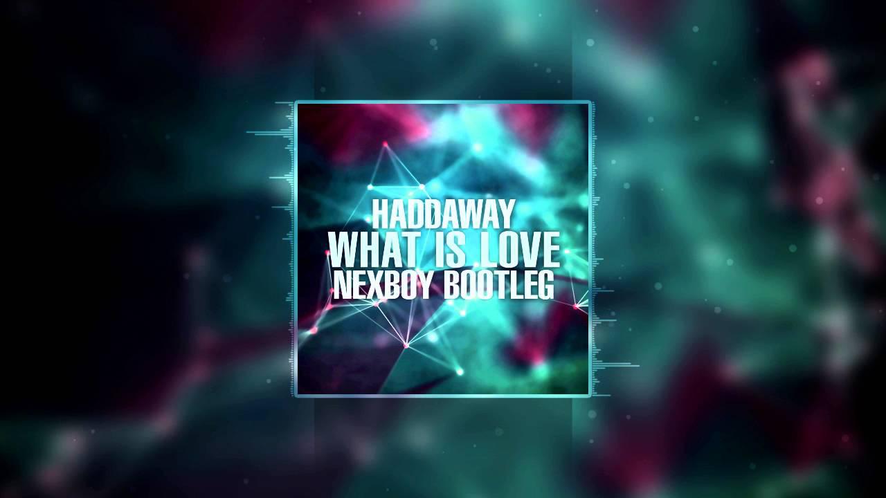 Haddaway What Is Love Nexboy Bootleg Free Download Youtube