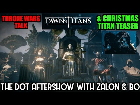 Dawn of Titans- The Dot Aftershow with Zalon & Bo- Throne Wars Talk & Christmas Titan Teaser