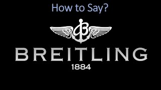 How to Pronounce Breitling?