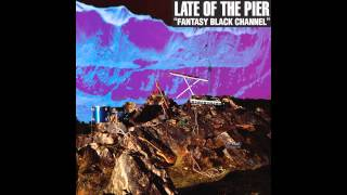 Late Of The Pier - Hot Tent Blues