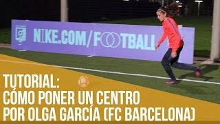 Tutorial: aprende a centrar como un profesional, con Olga García (FC Barcelona)