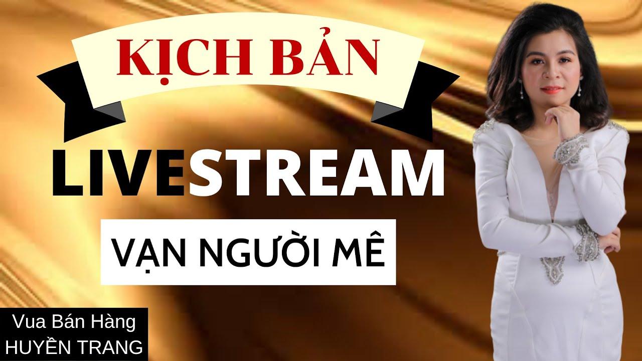 Kịch bản livestream vạn người mê l Huyền Trang – Vua bán hàng online