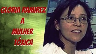 Gloria Ramirez a mulher tóxica!!!