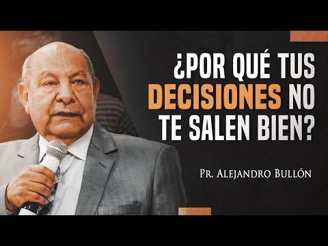 Pastor Bullón - ¿Por qué tus decisiones no te salen bien?