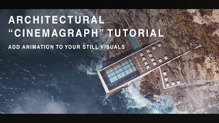 "ARCHITECTURAL ""CINEMAGRAPH"" TUTORIAL - Add animation to your still visuals"