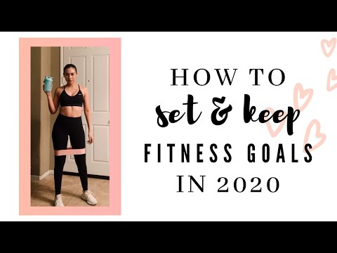 How To Set & KEEP Realistic Fitness Goals In 2020