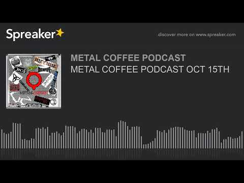 METAL COFFEE PODCAST OCT 15TH