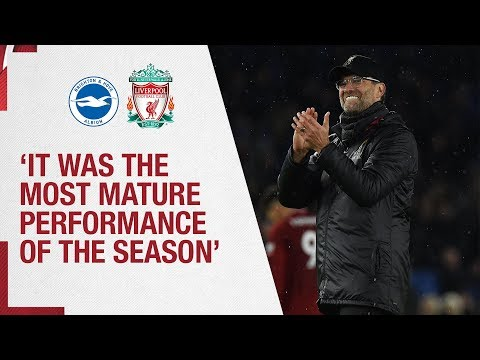 Klopp's Brighton reaction   'It was the most mature performance of the season'