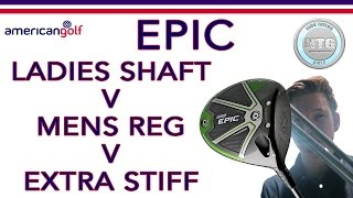 Whats the difference in shaft flex in EPIC? | Ladies v Regular v X-Stiff | American Golf