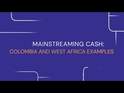 16. Mainstreaming Cash: Colombia and West Africa Examples