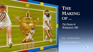 The Making of... THE DRAMA OF WIMBLEDON 1980 | The Berlin Tennis Gallery
