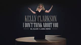 Kelly Clarkson - I Dont Think About You  Gil Glaze X Lanna Remix    Aud